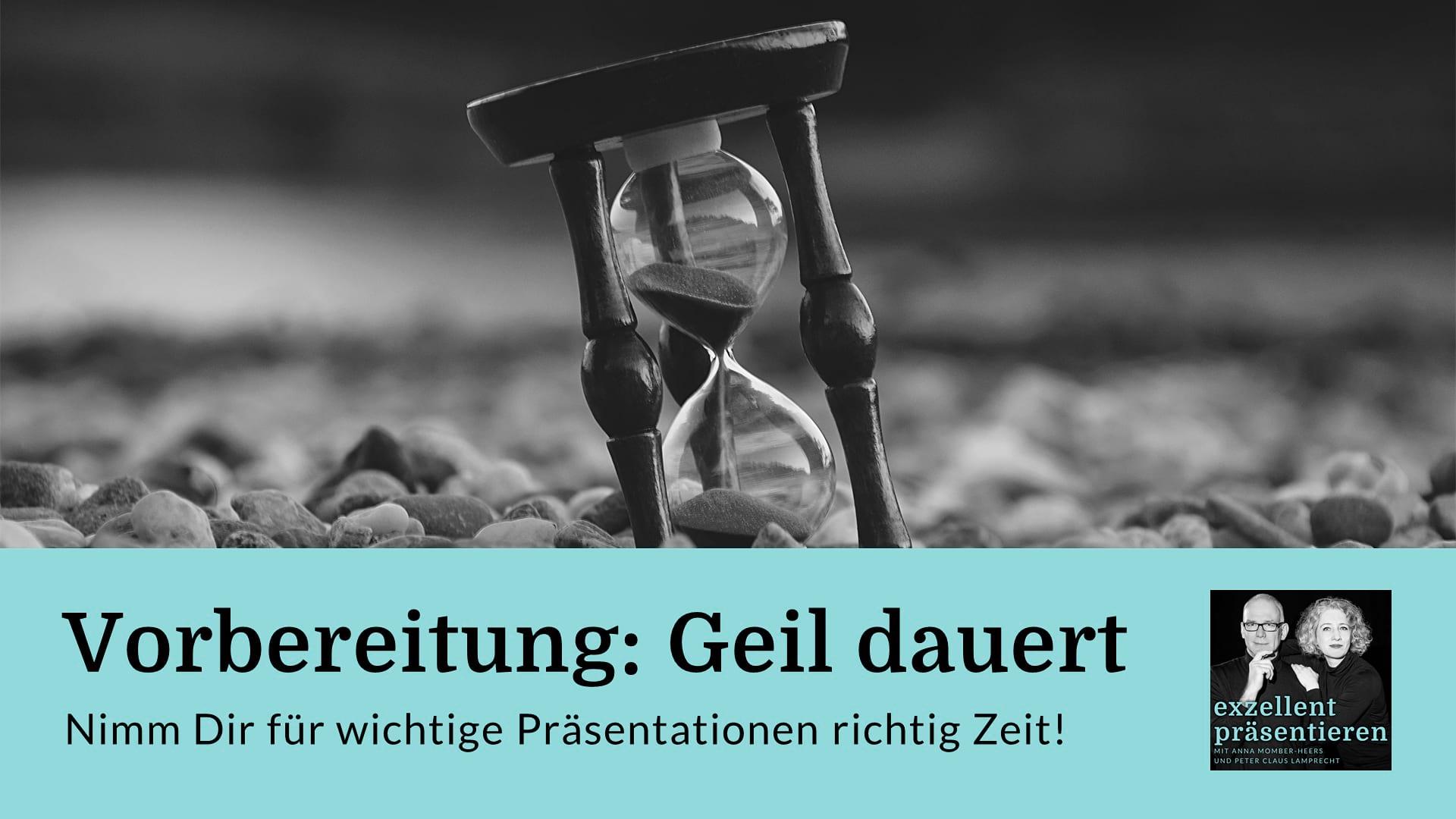 Vorbereitung: Geil dauert - Nimm Dir für wichtige Präsentationen richtig Zeit!
