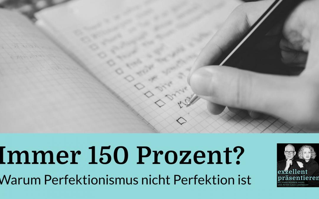 Immer 150 Prozent? Warum Perfektionismus nicht Perfektion ist