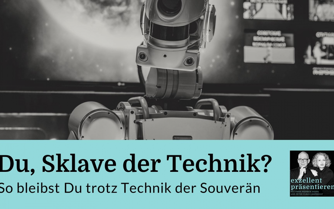 Du, Sklave der Technik? So bleibst Du trotz Technik der Souverän